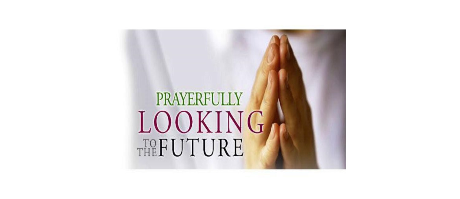 Prayerfully looking to the future